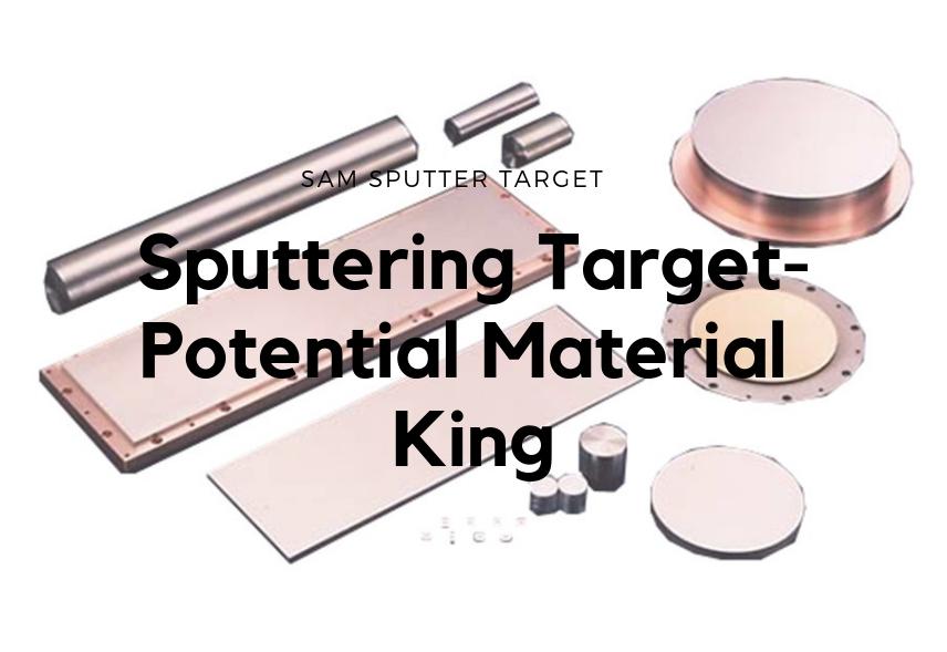 Sputtering Target-Potential Material King
