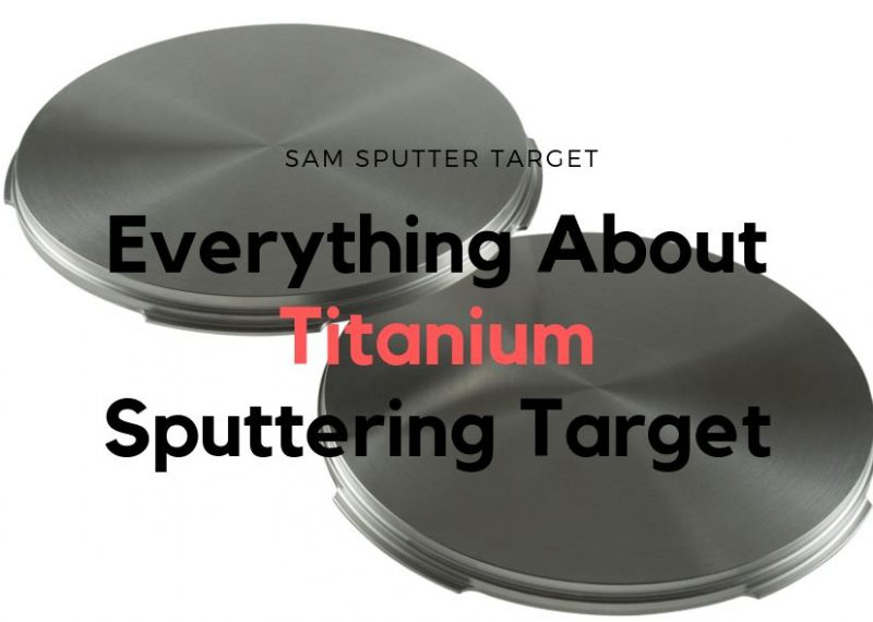 everything about titanium sputtering target