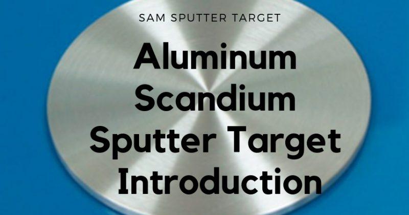 Aluminum Scandium Sputter Target Introduction