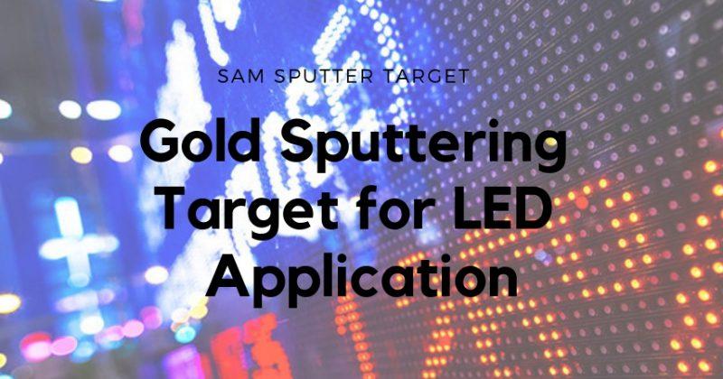 Gold Sputtering Target for LED Applications