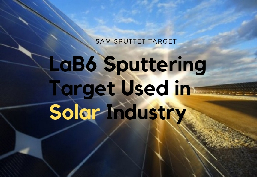 Lanthanium Boride Sputtering Target Used in Solar Industry