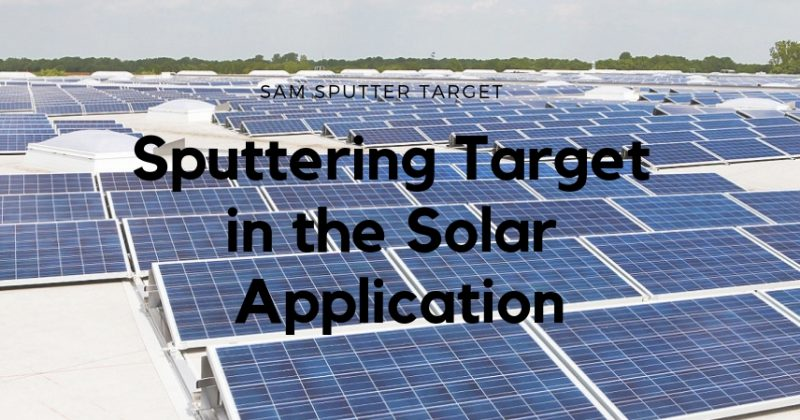 Sputtering Target in the Solar Applications