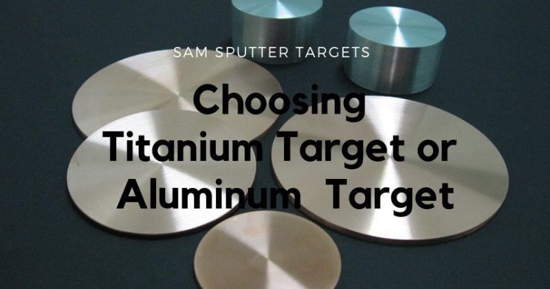 choosing titanium target or aluminum targer