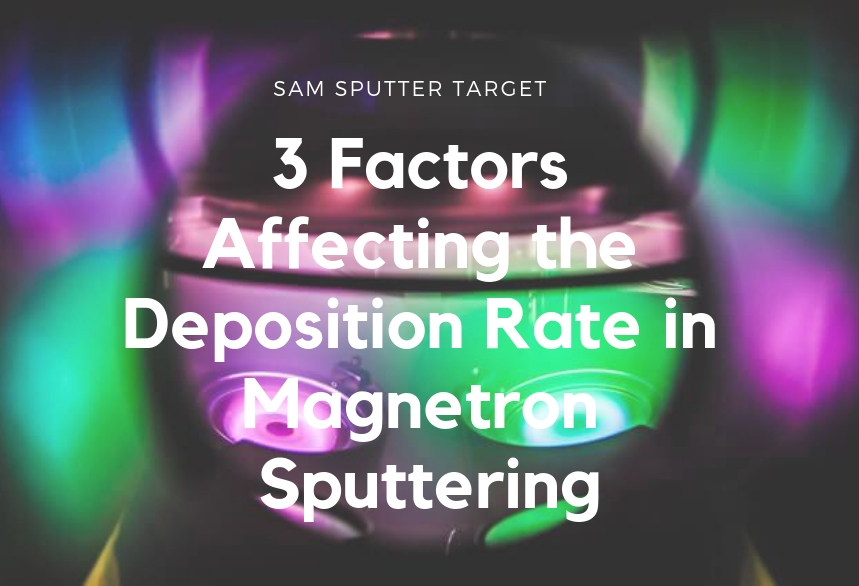 3 Factors Affecting the Deposition Rate in Magnetron Sputtering