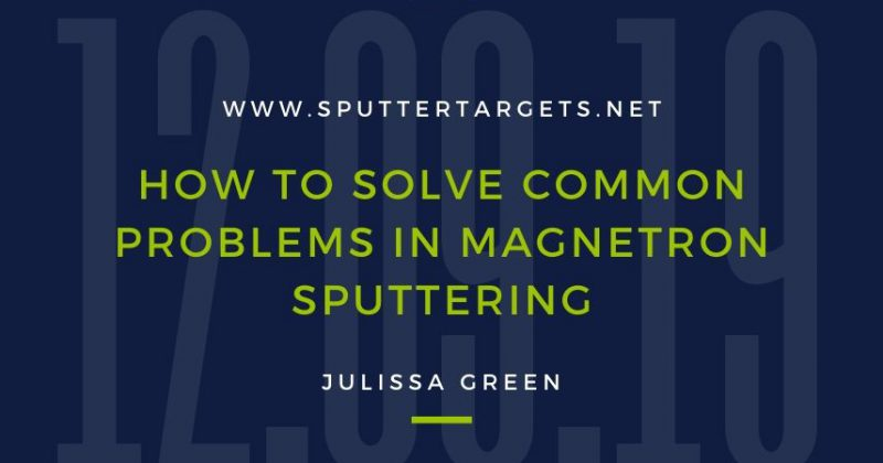How to Solve Common Problems in Magnetron Sputtering